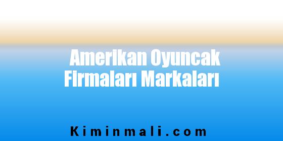 Amerikan Oyuncak Firmaları Markaları