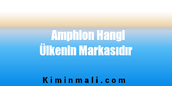 Amphion Hangi Ülkenin Markasıdır