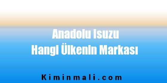 Anadolu Isuzu Hangi Ülkenin Markası