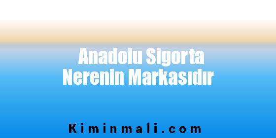 Anadolu Sigorta Nerenin Markasıdır