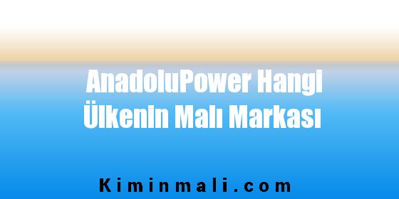 AnadoluPower Hangi Ülkenin Malı Markası
