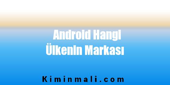Android Hangi Ülkenin Markası