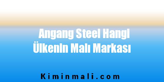 Angang Steel Hangi Ülkenin Malı Markası