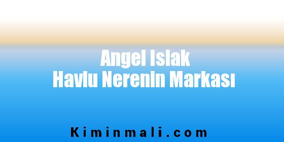 Angel Islak Havlu Nerenin Markası