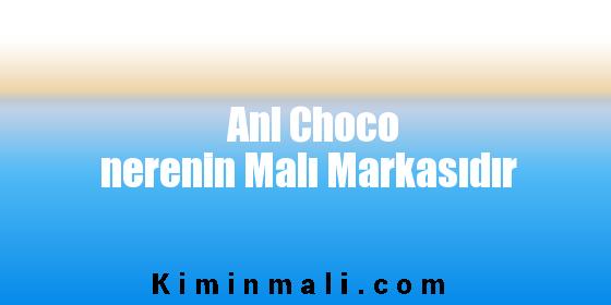 Anl Choco nerenin Malı Markasıdır
