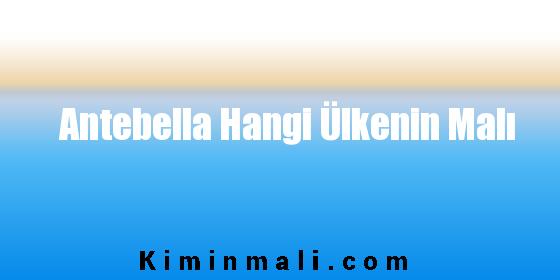 Antebella Hangi Ülkenin Malı