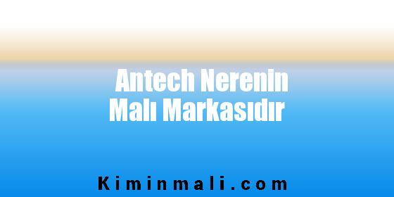 Antech Nerenin Malı Markasıdır