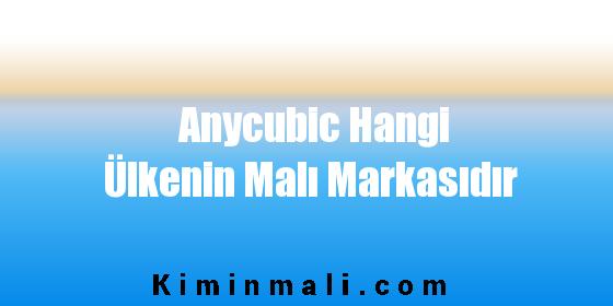Anycubic Hangi Ülkenin Malı Markasıdır