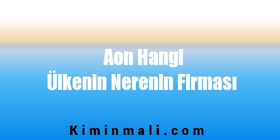 Aon Hangi Ülkenin Nerenin Firması