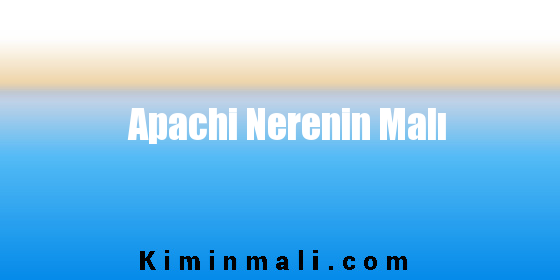 Apachi Nerenin Malı