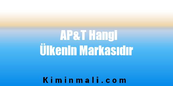 AP&T Hangi Ülkenin Markasıdır
