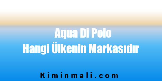 Aqua Di Polo Hangi Ülkenin Markasıdır