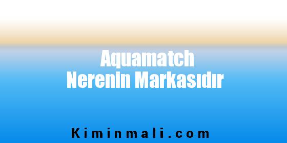 Aquamatch Nerenin Markasıdır