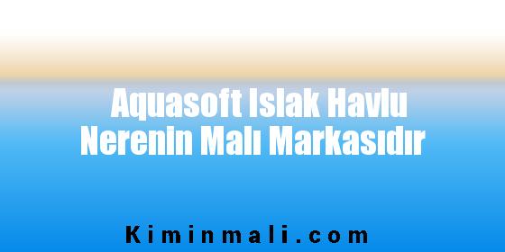 Aquasoft Islak Havlu Nerenin Malı Markasıdır