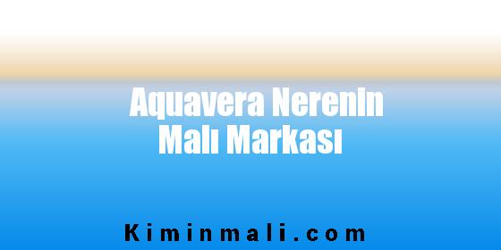 Aquavera Nerenin Malı Markası
