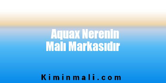Aquax Nerenin Malı Markasıdır