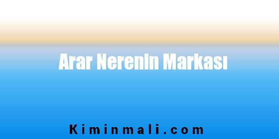 Arar Nerenin Markası