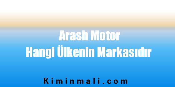 Arash Motor Hangi Ülkenin Markasıdır