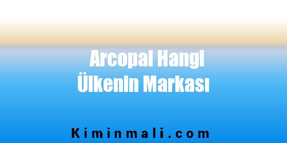 Arcopal Hangi Ülkenin Markası