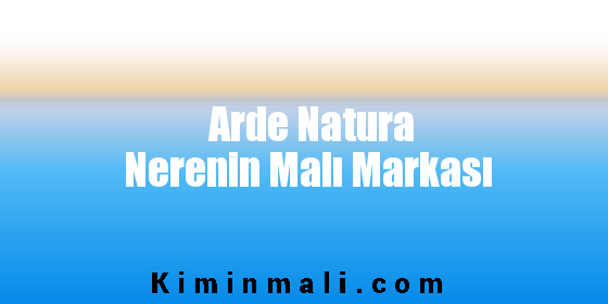 Arde Natura Nerenin Malı Markası