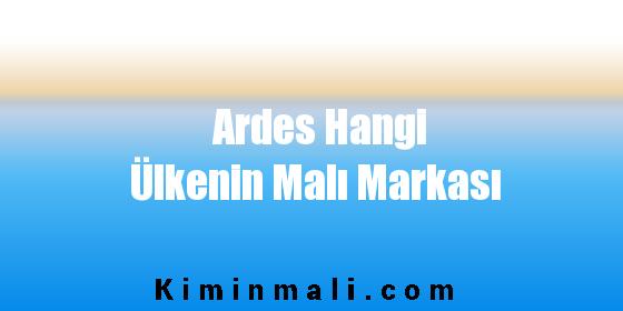 Ardes Hangi Ülkenin Malı Markası