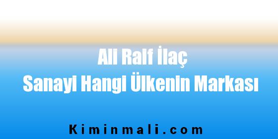 Ali Raif İlaç Sanayi Hangi Ülkenin Markası
