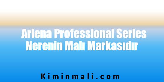 Arlena Professional Series Nerenin Malı Markasıdır
