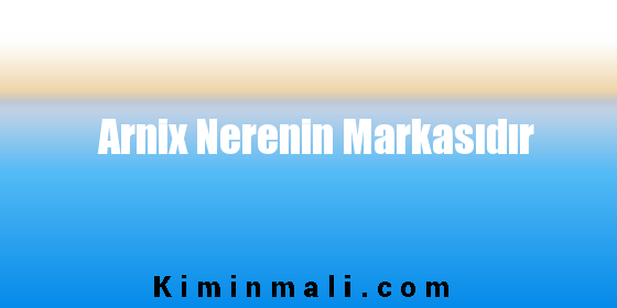 Arnix Nerenin Markasıdır