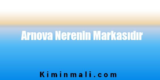 Arnova Nerenin Markasıdır