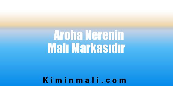 Aroha Nerenin Malı Markasıdır
