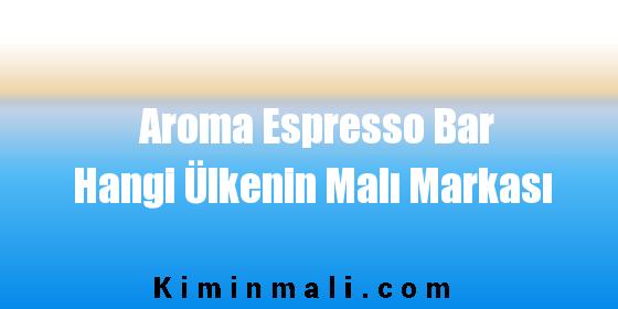 Aroma Espresso Bar Hangi Ülkenin Malı Markası