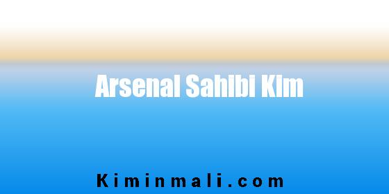 Arsenal Sahibi Kim