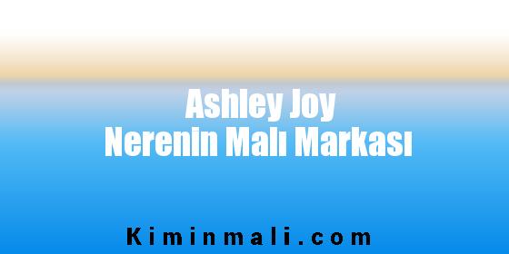 Ashley Joy Nerenin Malı Markası