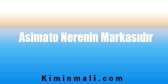 Asimato Nerenin Markasıdır