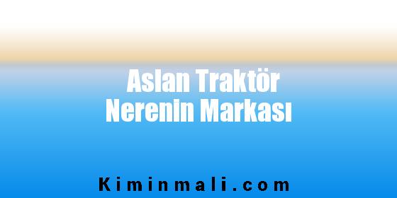 Aslan Traktör Nerenin Markası