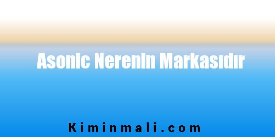 Asonic Nerenin Markasıdır