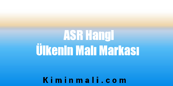 ASR Hangi Ülkenin Malı Markası