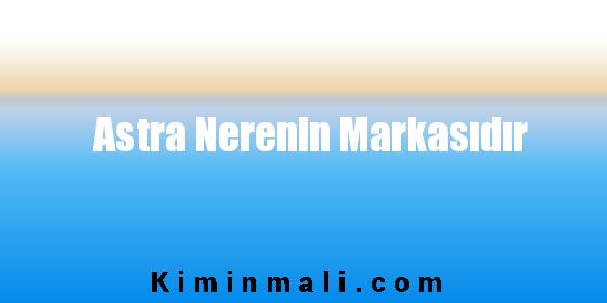 Astra Nerenin Markasıdır