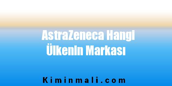 AstraZeneca Hangi Ülkenin Markası