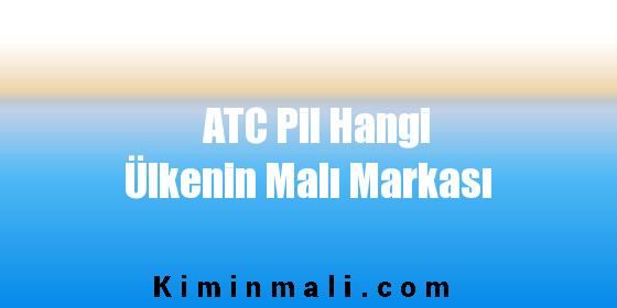 ATC Pil Hangi Ülkenin Malı Markası