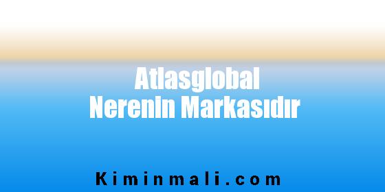 Atlasglobal Nerenin Markasıdır