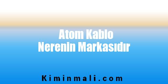 Atom Kablo Nerenin Markasıdır