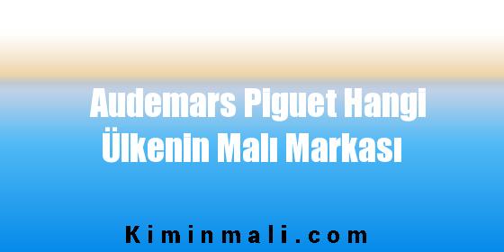 Audemars Piguet Hangi Ülkenin Malı Markası