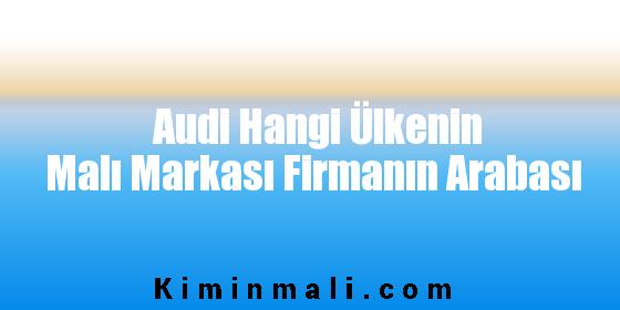 Audi Hangi Ülkenin Malı Markası Firmanın Arabası