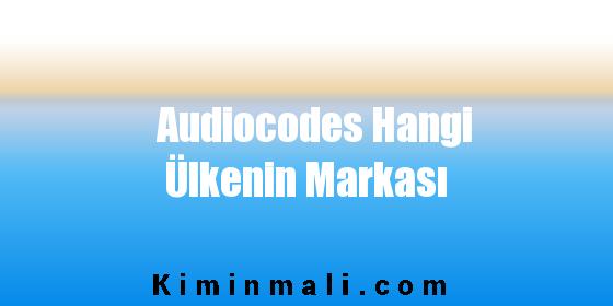 Audiocodes Hangi Ülkenin Markası