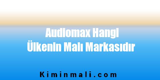Audiomax Hangi Ülkenin Malı Markasıdır