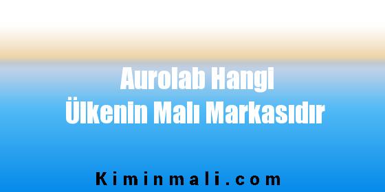 Aurolab Hangi Ülkenin Malı Markasıdır