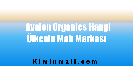 Avalon Organics Hangi Ülkenin Malı Markası