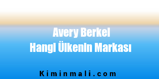 Avery Berkel Hangi Ülkenin Markası