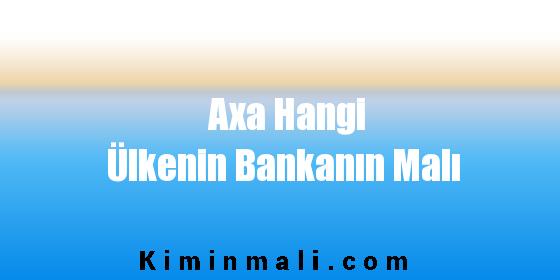 Axa Hangi Ülkenin Bankanın Malı
